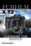 Fujifilm X T2 Learning The Basics
