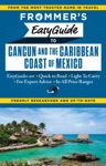 Frommers EasyGuide To Cancun And The Caribbean Coast Of Mexico