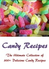 Candy Recipes The Ultimate Collection Of 300 Delicious Candy Recipes
