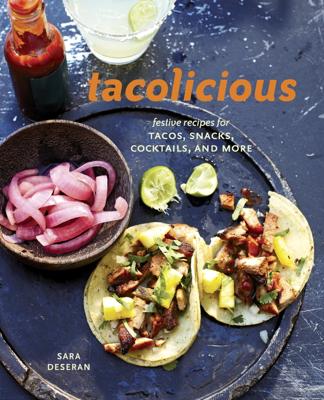 Sara Deseran, Joe Hargrave, Antelmo Faria & Mike Barrow - Tacolicious book
