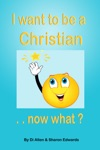 I Want To Be A Christian Now What