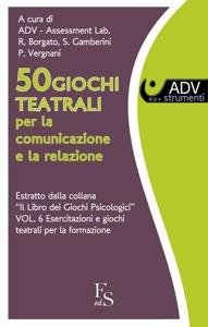 50 Giochi Teatrali per la comunicazione e la relazione. da Renata Borgato, Samantha Gamberini & Paolo Vergnani