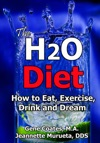 The H2O Diet Book How To Eat Exercise Drink And Dream The Water Diet Book 1