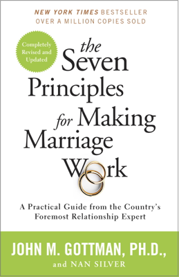 The Seven Principles for Making Marriage Work - John Gottman Ph.D. & Nan Silver book