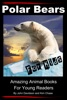 Polar Bears For Kids: Amazing Animal Books for Young Readers