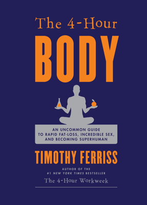The 4-Hour Body - Timothy Ferriss book