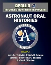 Apollo and America's Moon Landing Program: Astronaut Oral Histories, Group 2, including Lovell, McDivitt, Mitchell, Schirra, Schmitt, Schweickart, Shepard, Stafford, and Worden book