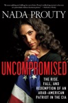 Uncompromised The Rise Fall And Redemption Of An Arab-American Patriot In The CIA