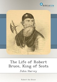 THE LIFE OF ROBERT BRUCE, KING OF SCOTS