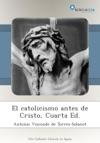 El Catolicismo Antes De Cristo Cuarta Ed