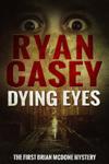 Dying Eyes (Brian McDone, #1)