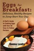 Eggs For Breakfast: Delicious, Healthy Recipes To Jump-Start Your Day