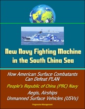 New Navy Fighting Machine in the South China Sea - How American Surface Combatants Can Defeat PLAN, People's Republic of China (PRC) Navy, Aegis, Airships, Unmanned Surface Vehicles (USVs)