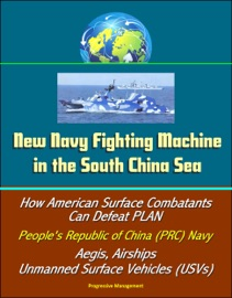 NEW NAVY FIGHTING MACHINE IN THE SOUTH CHINA SEA - HOW AMERICAN SURFACE COMBATANTS CAN DEFEAT PLAN, PEOPLES REPUBLIC OF CHINA (PRC) NAVY, AEGIS, AIRSHIPS, UNMANNED SURFACE VEHICLES (USVS)
