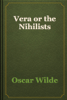 Oscar Wilde - Vera or the Nihilists artwork