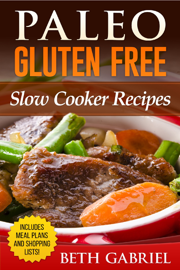 Paleo Gluten Free, Slow Cooker Recipes book