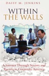 Within The Walls A Journey Through Sexism And Racism In Corporate America