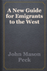 John Mason Peck - A New Guide for Emigrants to the West artwork