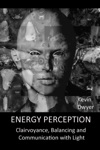 Energy Perception Clairvoyance Balancing And Communication With Light