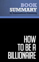 Summary: How To Be A Billionaire - Martin Fridson