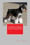 Learn How To Train And Understand Your Miniature Schnauzer Puppy  Dog