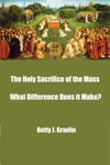 The Holy Sacrifice Of The Mass   What Difference Does It Make