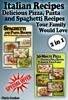 Italian Recipes: Delicious Pizza, Pasta And Spaghetti Recipes Your Family Would Love