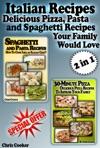 Italian Recipes Delicious Pizza Pasta And Spaghetti Recipes Your Family Would Love