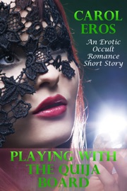 Playing With The Quija Board An Erotic Occult Romance Short Story