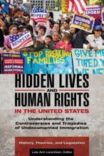 Hidden Lives and Human Rights in the United States: Understanding the Controversies and Tragedies of Undocumented Immigration