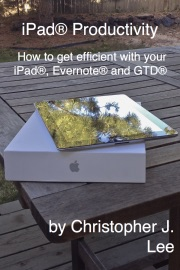 iPad® Productivity: How to get efficient with your iPad®, Evernote® and GTD® - Christopher J. Lee