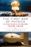 The First War Of Physics The Secret History Of The Atom Bomb 1939-1949