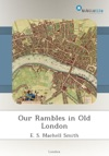 Our Rambles In Old London