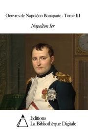 Oeuvres de Napoléon Bonaparte - Tome III
