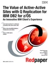 The Value Of Active-Active Sites With Q Replication For IBM DB2 For ZOS An Innovative IBM Clients Experience