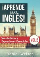 ¡Aprende más inglés! Vocabulario y Expresiones Esenciales (Vol 2)