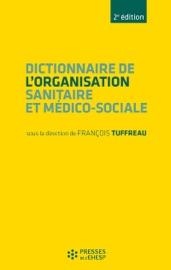 DICTIONNAIRE DE LORGANISATION SANITAIRE ET MéDICO-SOCIALE - 2E éDITION