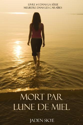 Jaden Skye - Mort par lune de miel (Livre # 1 dans la série Meurtre dans les Caraïbes)