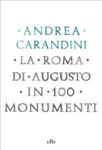 La Roma di Augusto in 100 monumenti da Andrea Carandini
