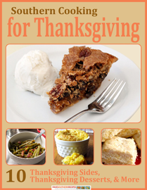 Southern Cooking for Thanksgiving: 10 Thanksgiving Sides, Thanksgiving Desserts, & More book