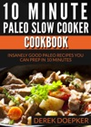 10 Minute Paleo Slow Cooker Cookbook 50 Insanely Good Paleo Recipes You Can Prep In 10 Minutes Or Less