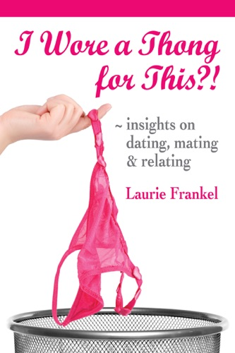 Laurie Frankel - I Wore a Thong for This?!