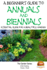 Dueep J. Singh - A Beginner's Guide to Annuals and Biennials: Essential guide for A Beautiful Garden artwork