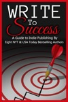 Write To Success A Guide To Self-Publishing By Eight NYT  USA Today Bestselling Authors