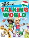 Kids Vs Hungarian Talking World Enhanced Version
