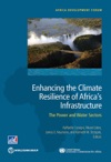 Enhancing The Climate Resilience Of Africas Infrastructure