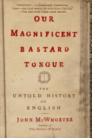 Our Magnificent Bastard Tongue - John McWhorter Book