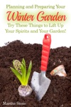 Planning And Preparing Your Winter Garden Try These Things To Lift Up Your Spirits And Your Garden