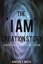 The 'I Am' Creation Story: Embracing Your Divine Origin