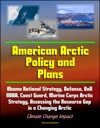 American Arctic Policy And Plans Obama National Strategy Defense DoD NOAA Coast Guard Marine Corps Arctic Strategy Assessing The Resource Gap In A Changing Arctic Climate Change Impact